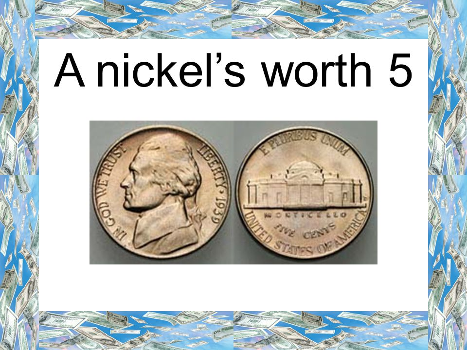 A nickel's worth 5