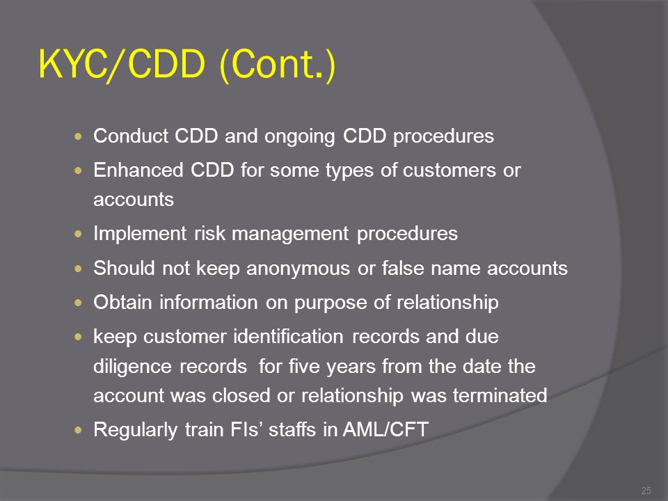 KYC/CDD (Cont.) Conduct CDD and ongoing CDD procedures
