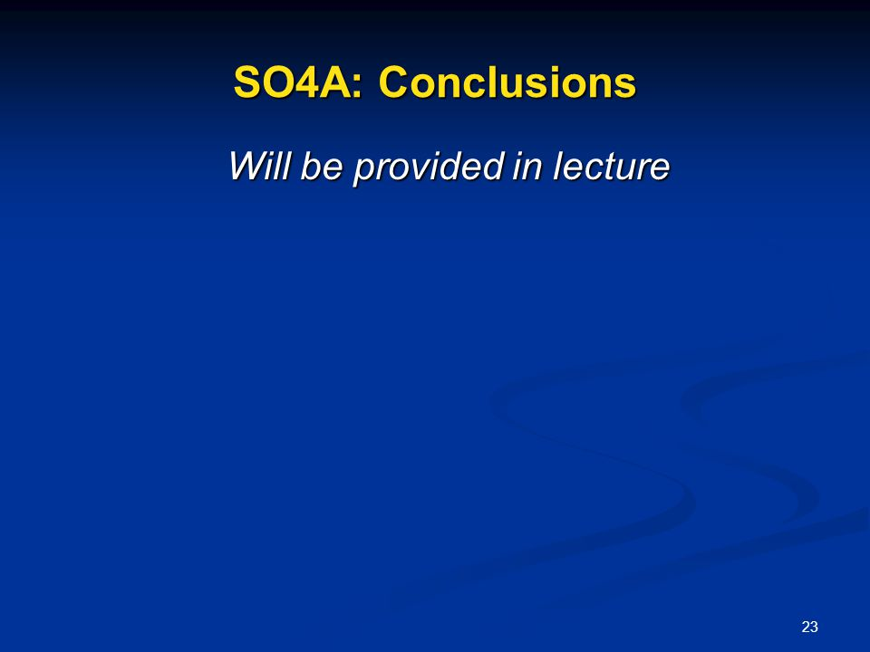 SO4A: Conclusions Will be provided in lecture