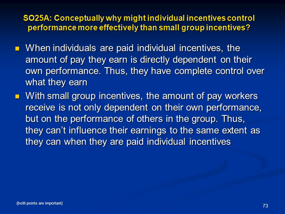 SO25A: Conceptually why might individual incentives control performance more effectively than small group incentives