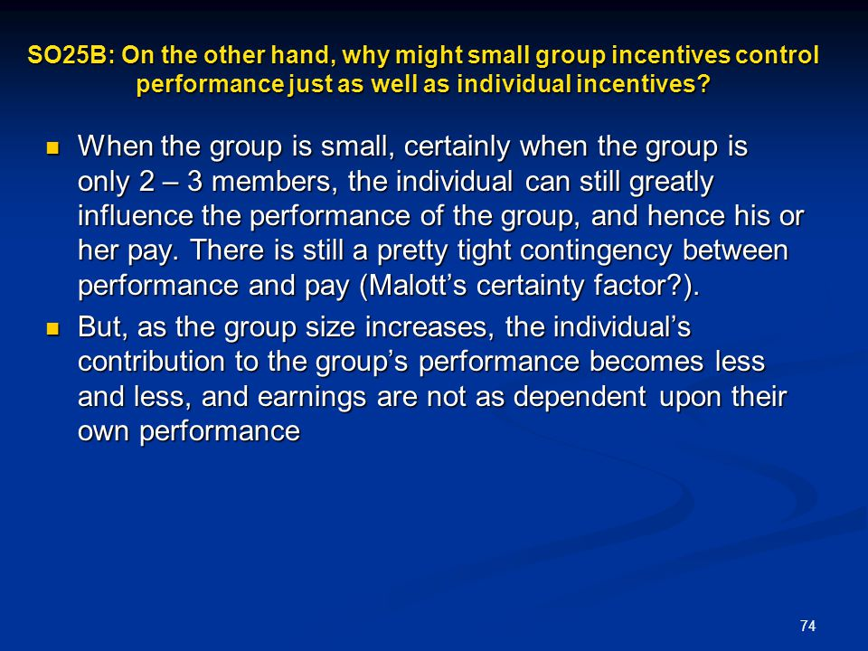 SO25B: On the other hand, why might small group incentives control performance just as well as individual incentives