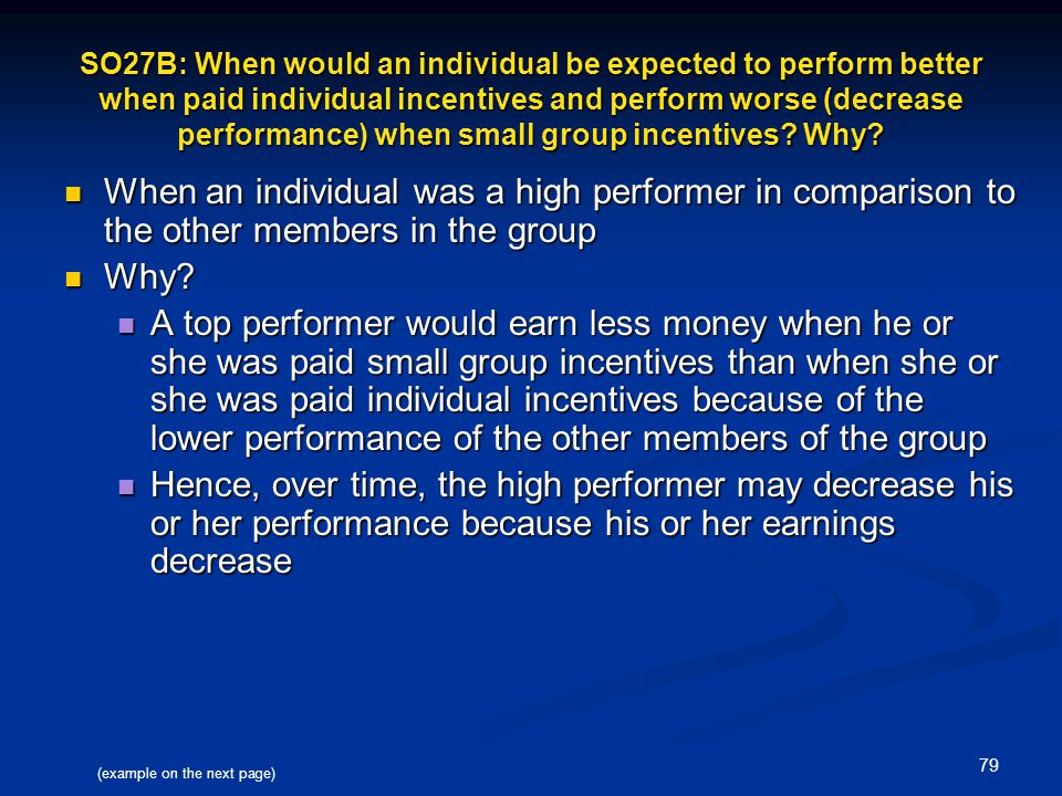 SO27B: When would an individual be expected to perform better when paid individual incentives and perform worse (decrease performance) when small group incentives Why