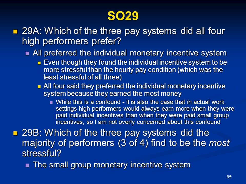 SO29 29A: Which of the three pay systems did all four high performers prefer All preferred the individual monetary incentive system.