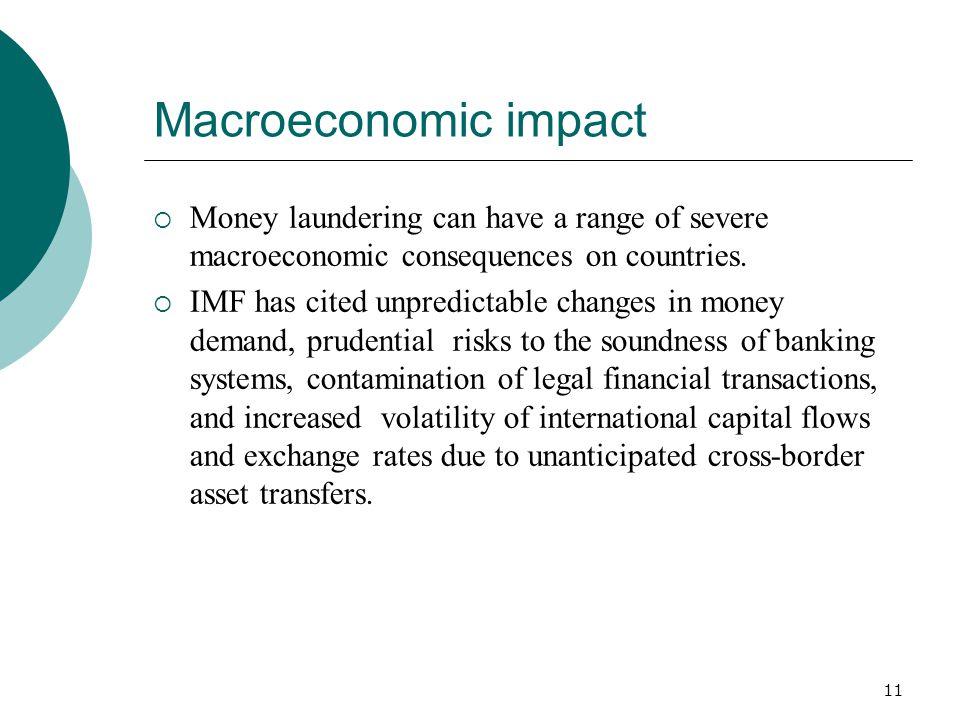 Macroeconomic impact Money laundering can have a range of severe macroeconomic consequences on countries.