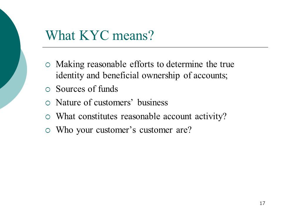 What KYC means Making reasonable efforts to determine the true identity and beneficial ownership of accounts;