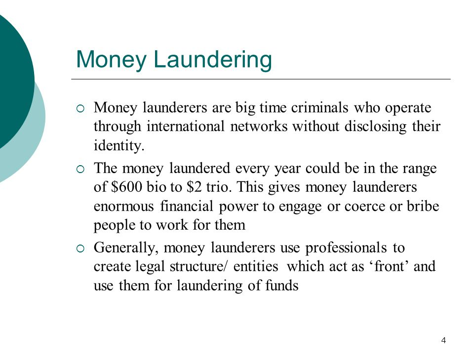 Money Laundering Money launderers are big time criminals who operate through international networks without disclosing their identity.
