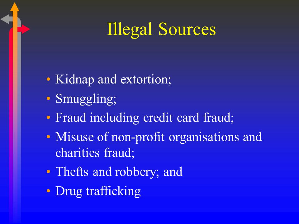 Illegal Sources Kidnap and extortion; Smuggling;