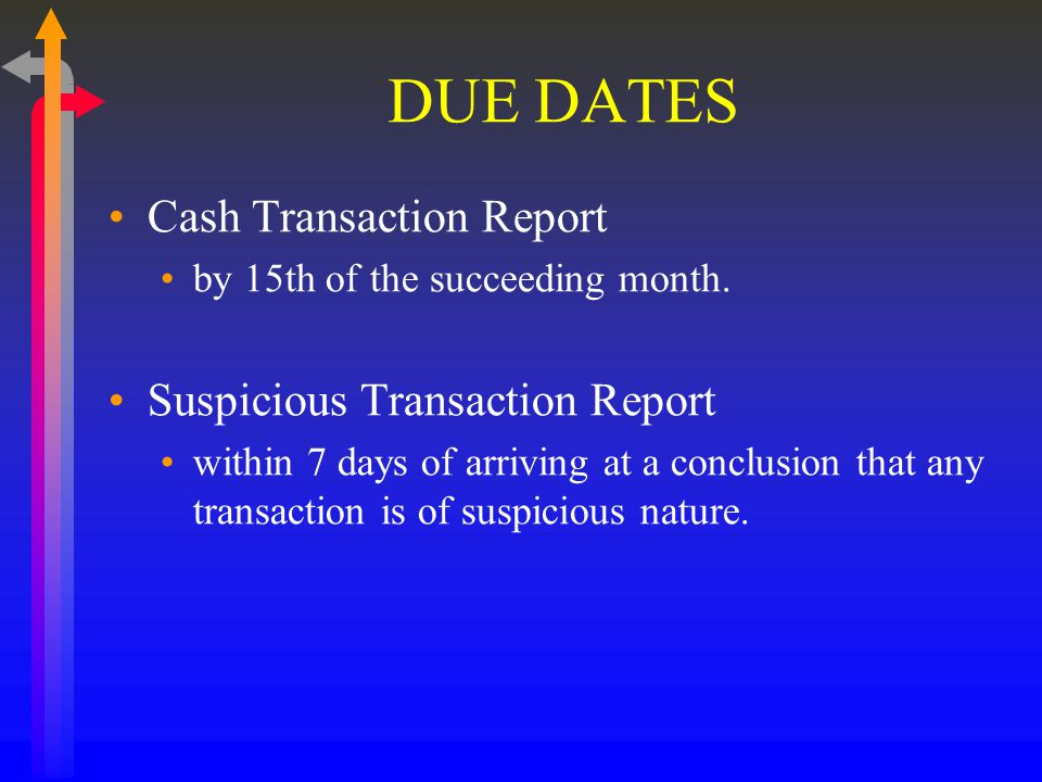 DUE DATES Cash Transaction Report Suspicious Transaction Report