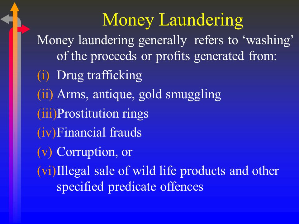 Money Laundering Money laundering generally refers to 'washing' of the proceeds or profits generated from: