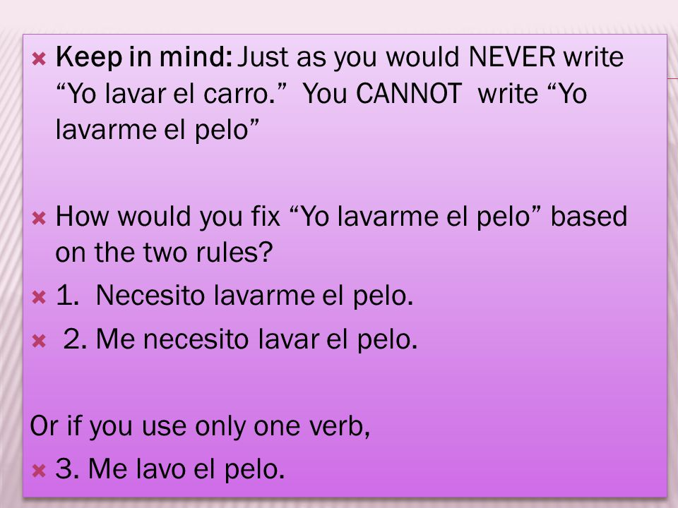 Keep in mind: Just as you would NEVER write Yo lavar el carro