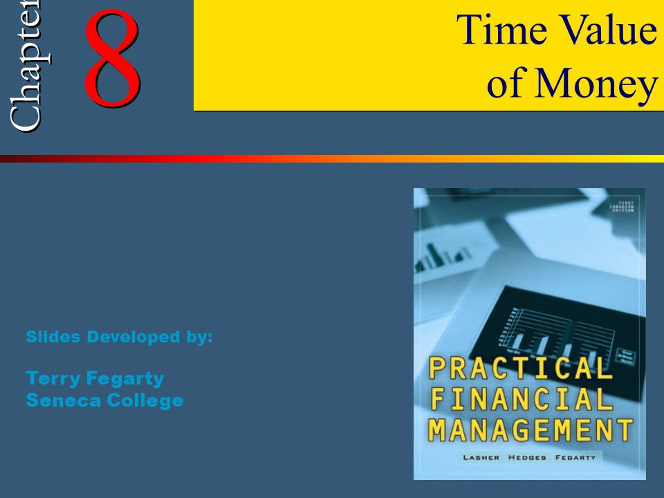 8 Time Value Chapter of Money Terry Fegarty Seneca College