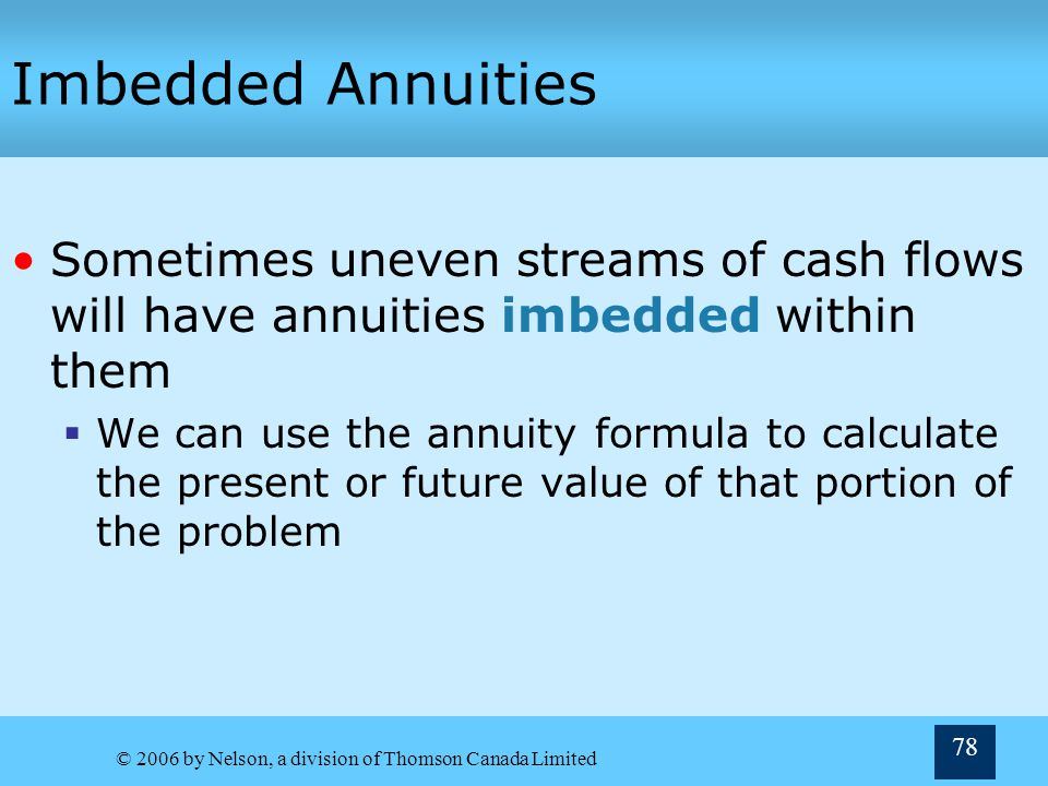 Imbedded Annuities Sometimes uneven streams of cash flows will have annuities imbedded within them.