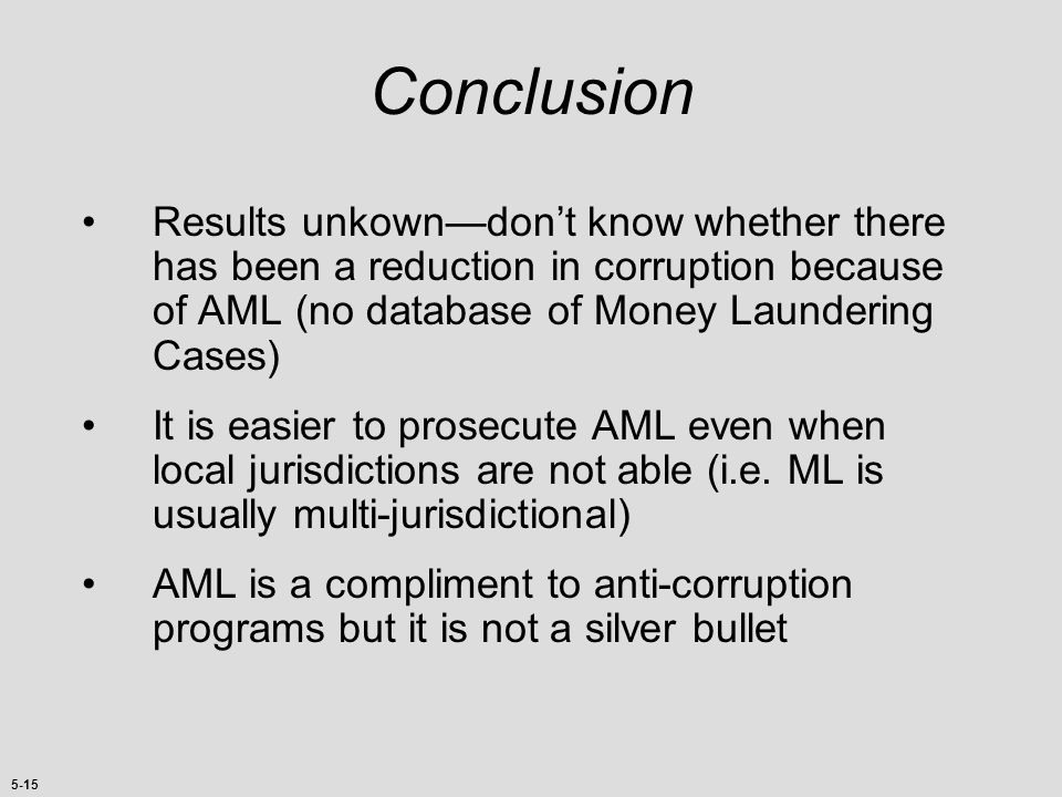 Conclusion Results unkown—don't know whether there has been a reduction in corruption because of AML (no database of Money Laundering Cases)