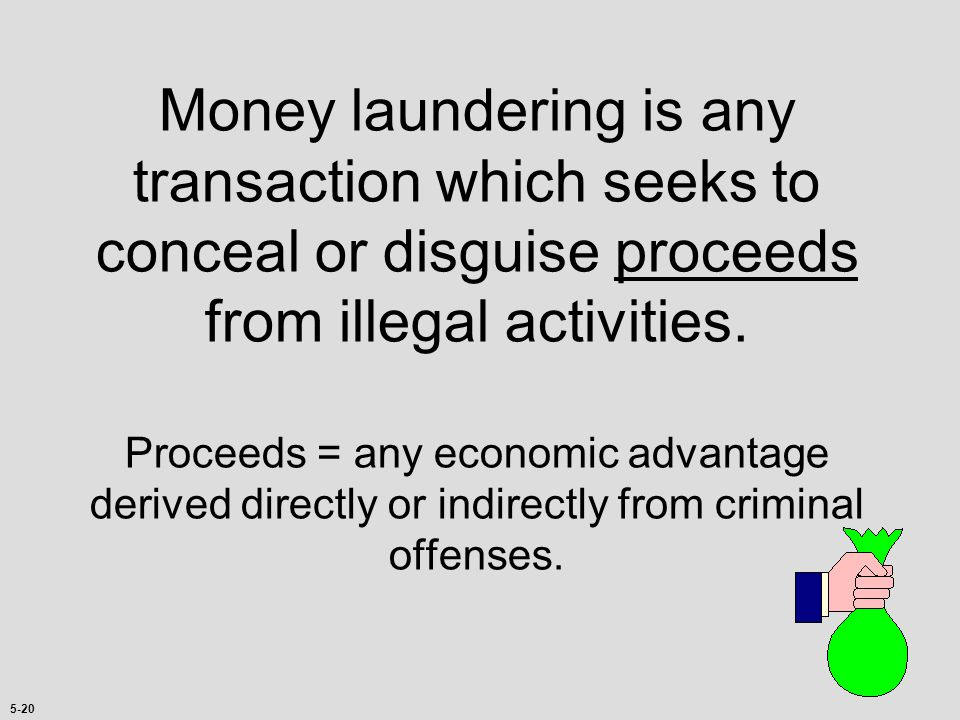 Money laundering is any transaction which seeks to conceal or disguise proceeds from illegal activities.