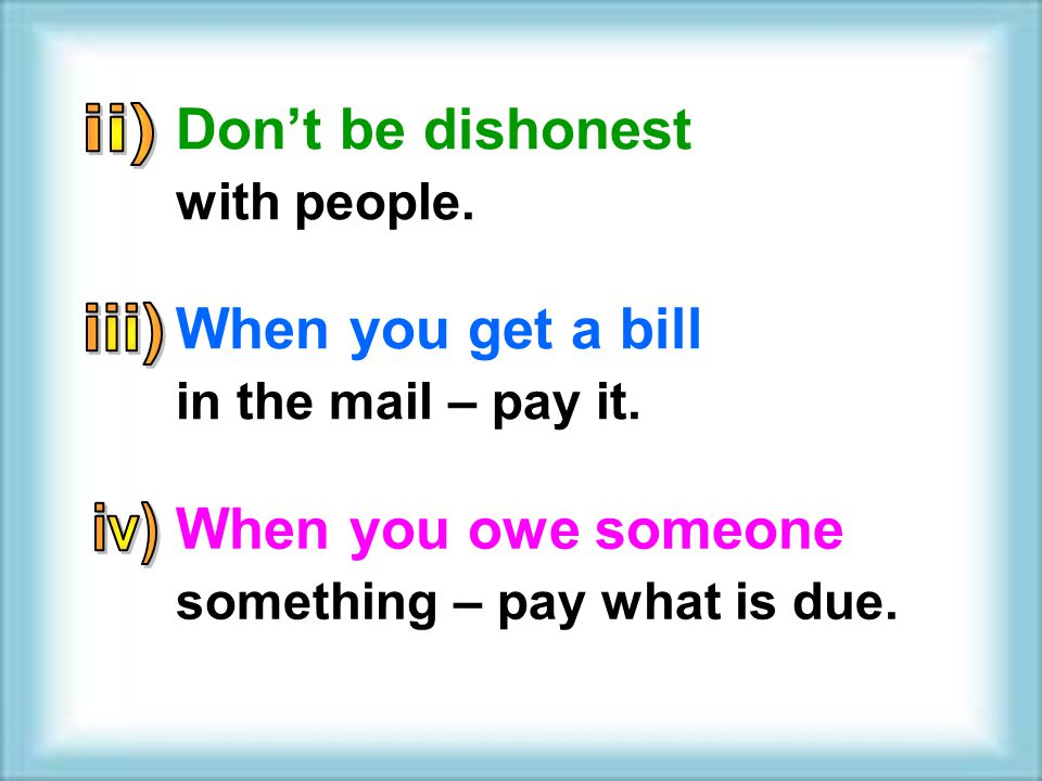 When you owe someone something – pay what is due.