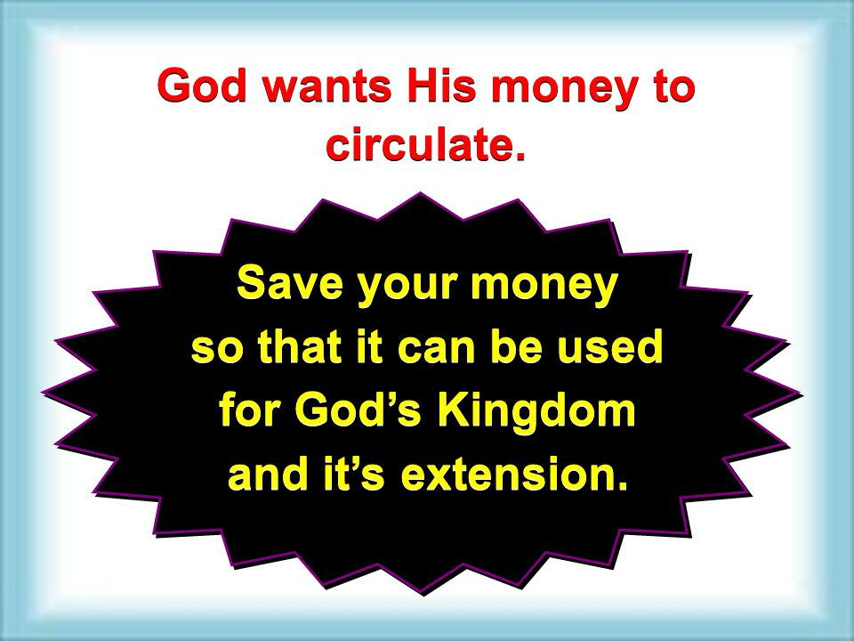 God wants His money to circulate.