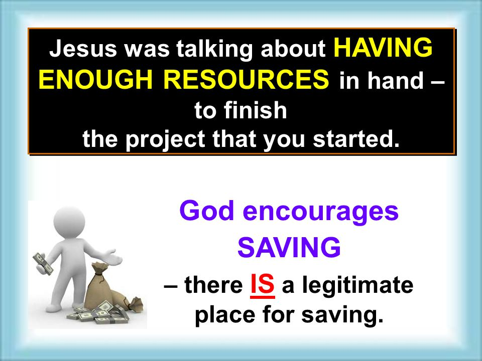 Jesus was talking about HAVING ENOUGH RESOURCES in hand – to finish