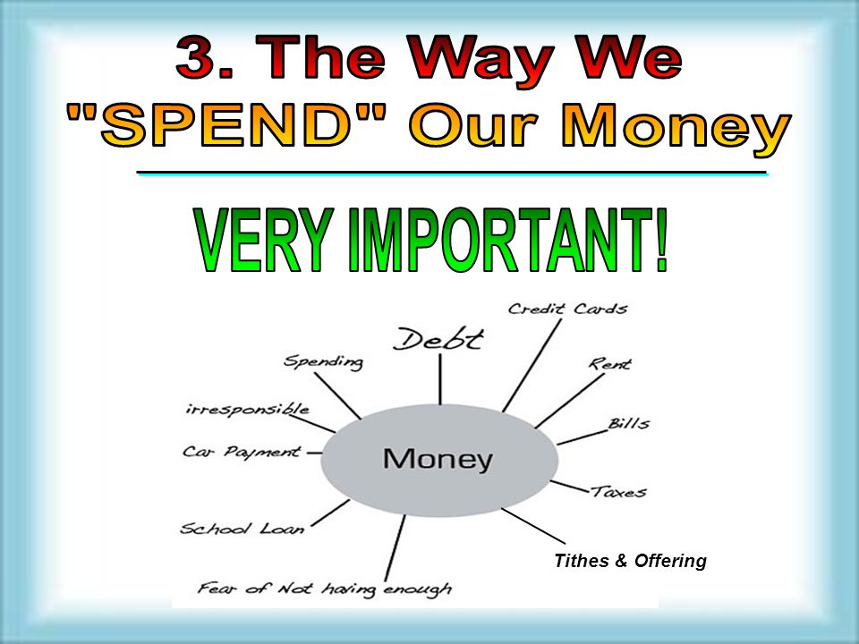 3. The Way We SPEND Our Money VERY IMPORTANT! Tithes & Offering