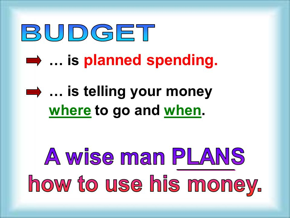 BUDGET … is planned spending. … is telling your money where to go and when.