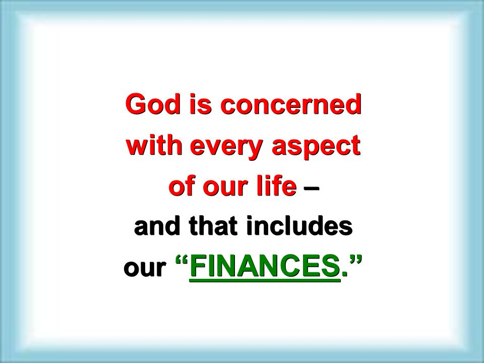 God is concerned with every aspect of our life –