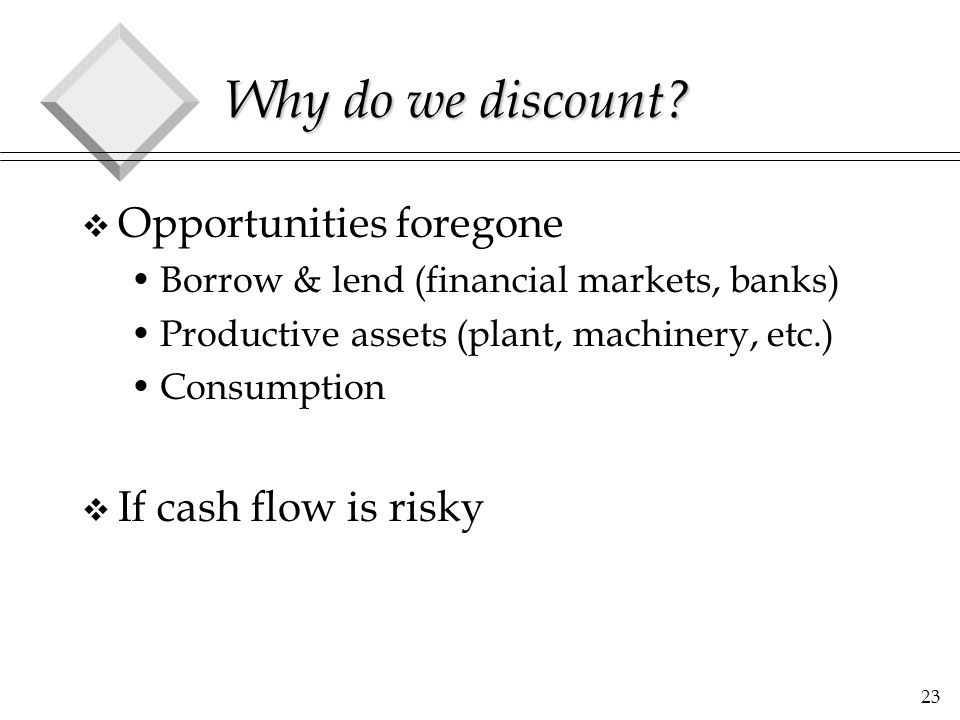 Why do we discount Opportunities foregone If cash flow is risky