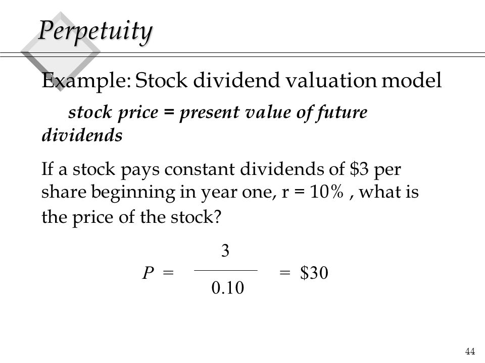 Perpetuity Example: Stock dividend valuation model