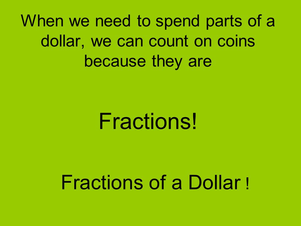Fractions! Fractions of a Dollar !