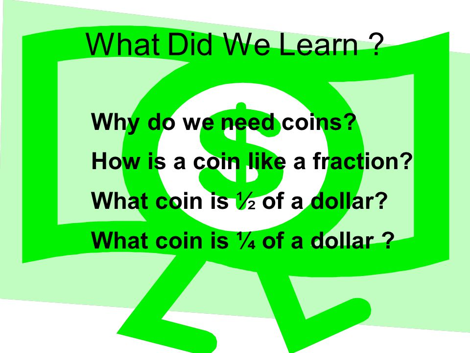 What Did We Learn Why do we need coins