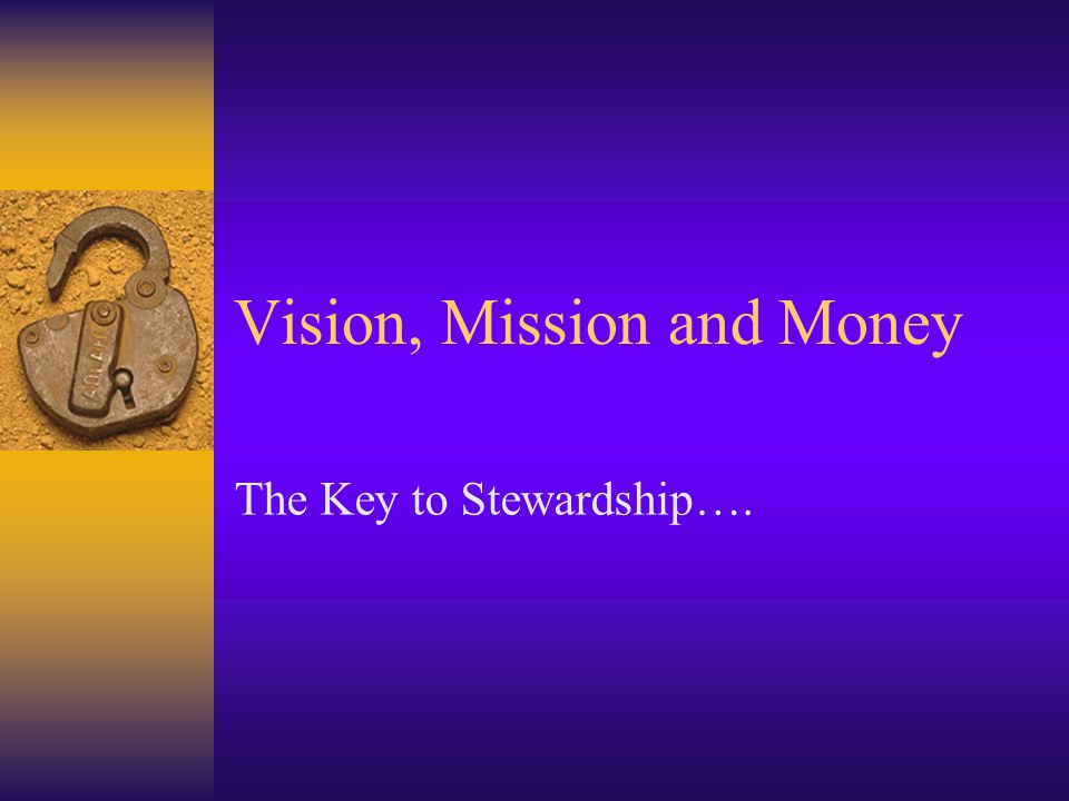 Vision, Mission and Money
