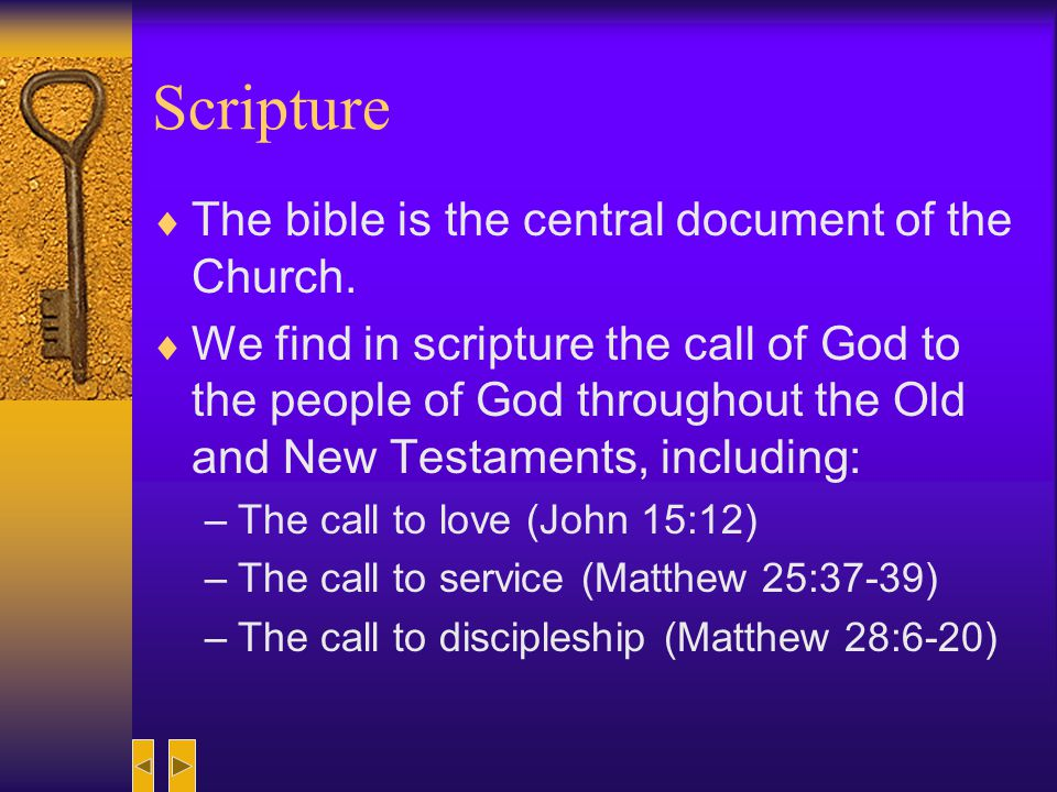 Scripture The bible is the central document of the Church.