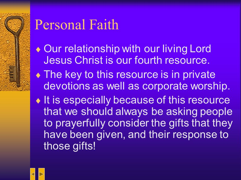 Personal Faith Our relationship with our living Lord Jesus Christ is our fourth resource.