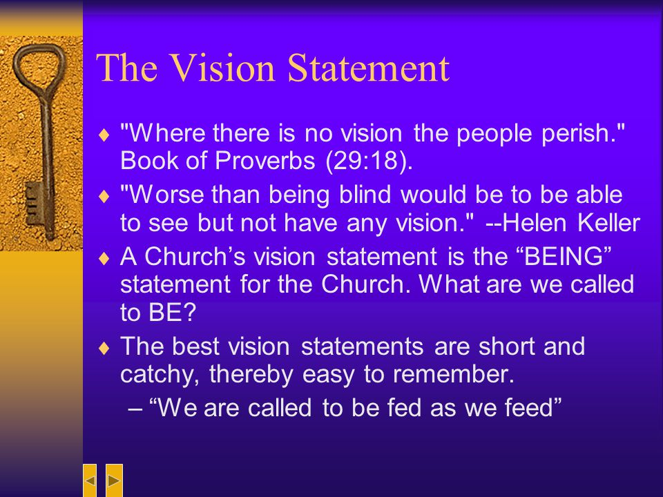 The Vision Statement Where there is no vision the people perish. Book of Proverbs (29:18).
