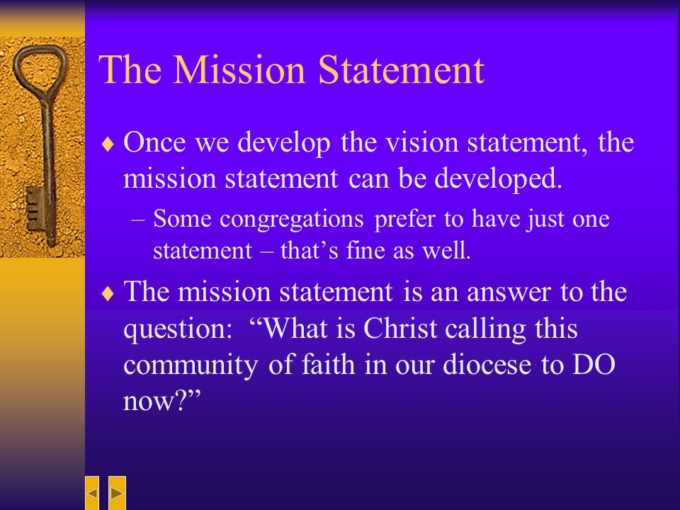 The Mission Statement Once we develop the vision statement, the mission statement can be developed.