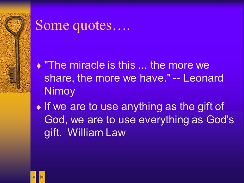 Some quotes…. The miracle is this ... the more we share, the more we have. -- Leonard Nimoy.