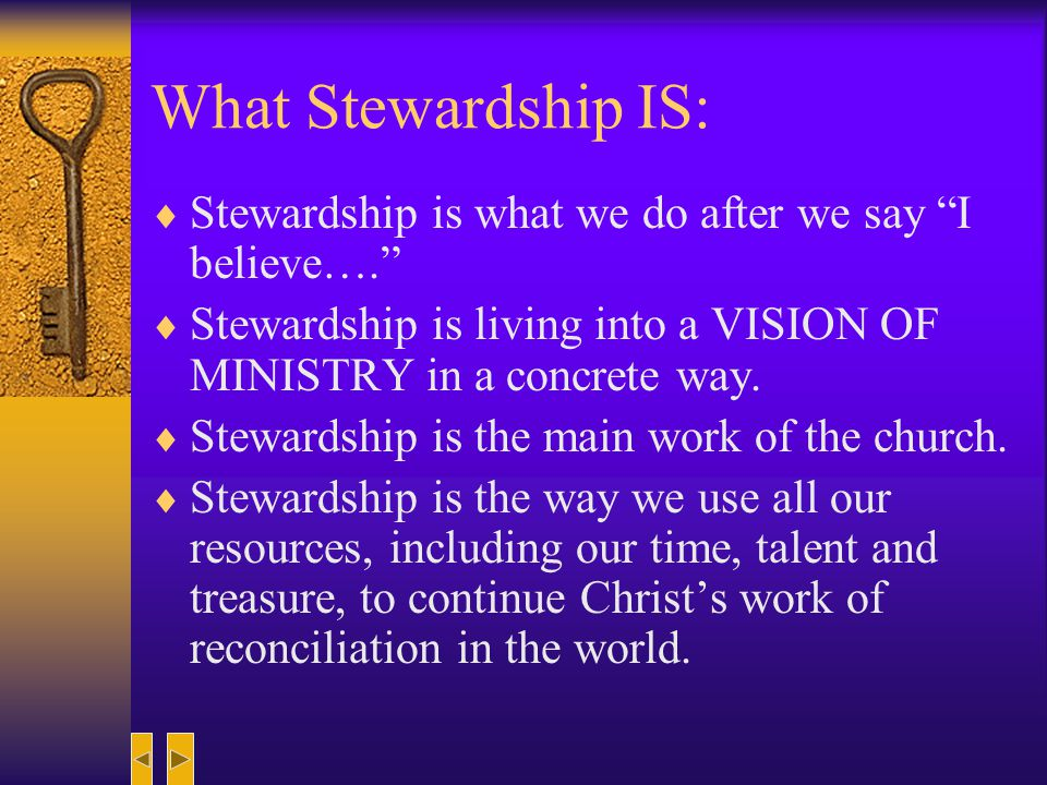 What Stewardship IS: Stewardship is what we do after we say I believe…. Stewardship is living into a VISION OF MINISTRY in a concrete way.