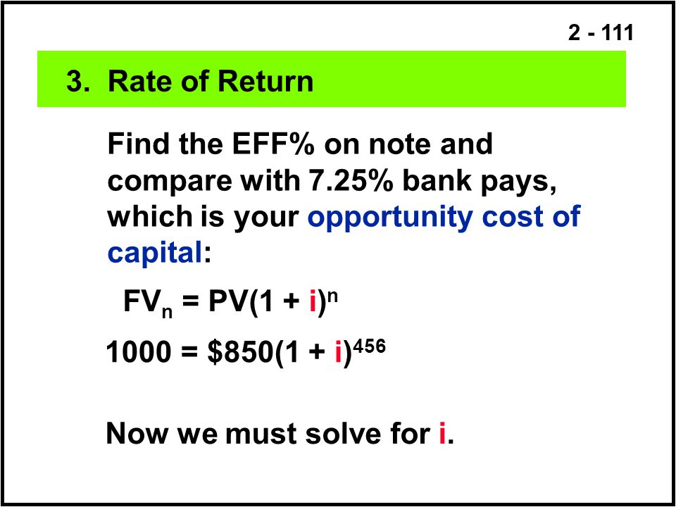 3. Rate of Return Find the EFF% on note and compare with 7.25% bank pays, which is your opportunity cost of capital: