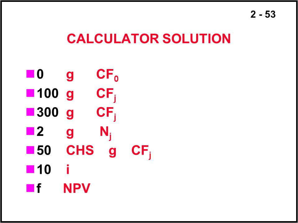 CALCULATOR SOLUTION 0 g CF0. 100 g CFj. 300 g CFj. 2 g Nj. 50 CHS g CFj.