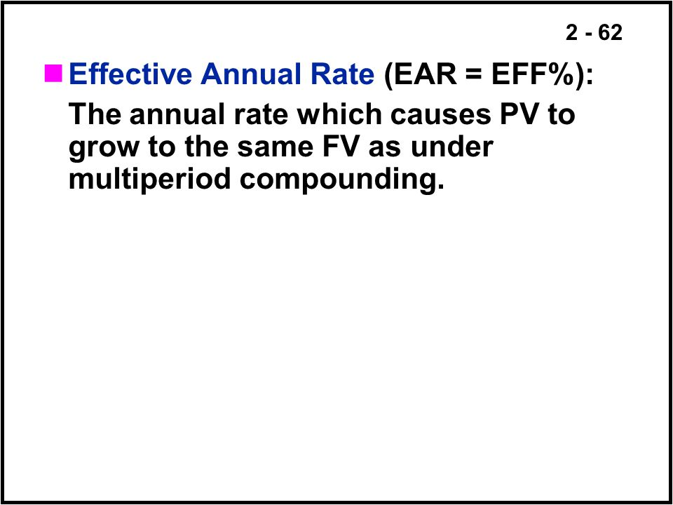 Effective Annual Rate (EAR = EFF%):