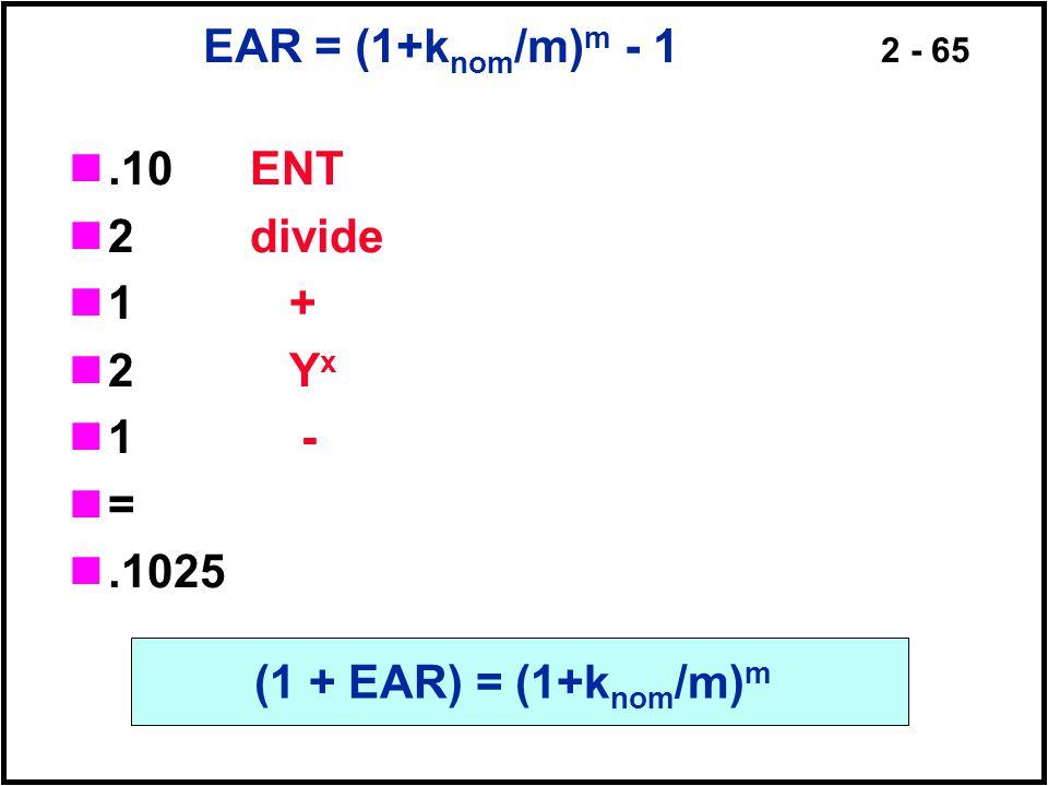 EAR = (1+knom/m)m - 1 .10 ENT. 2 divide. 1 + 2 Yx. 1 -