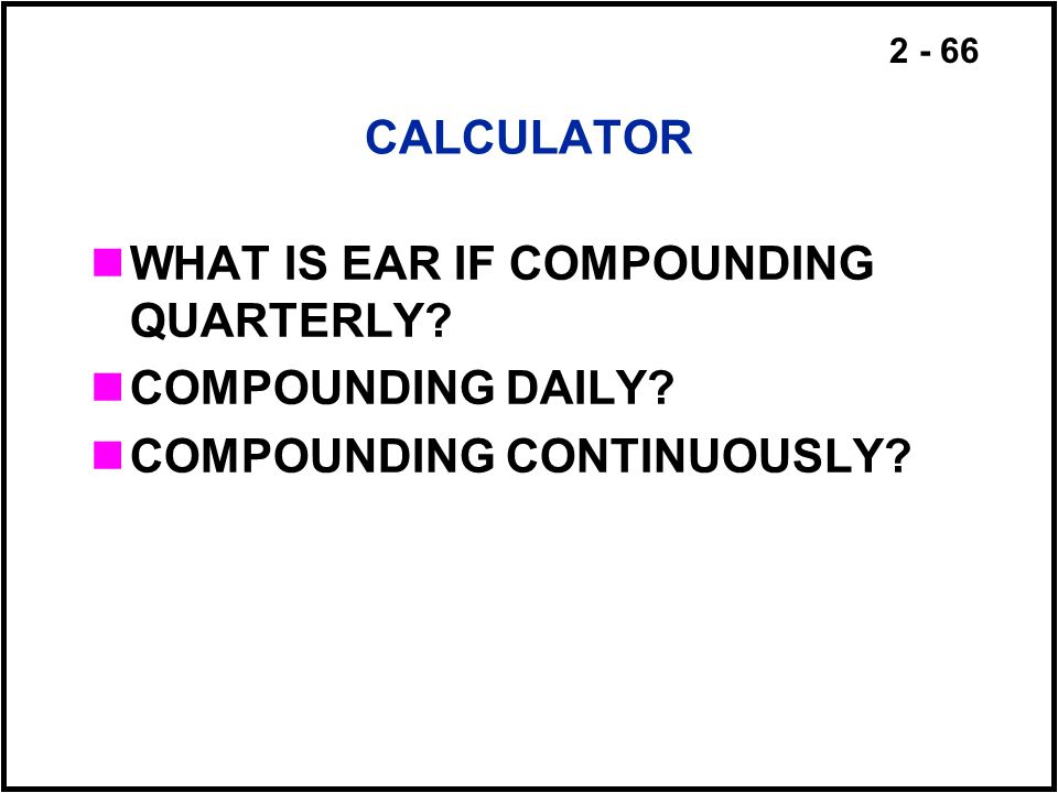CALCULATOR WHAT IS EAR IF COMPOUNDING QUARTERLY COMPOUNDING DAILY COMPOUNDING CONTINUOUSLY
