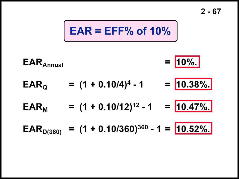 EAR = EFF% of 10% EARAnnual = 10%. EARQ = (1 + 0.10/4)4 - 1 = 10.38%.