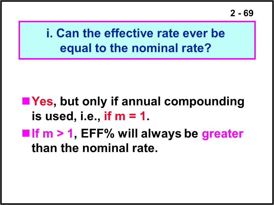 i. Can the effective rate ever be equal to the nominal rate