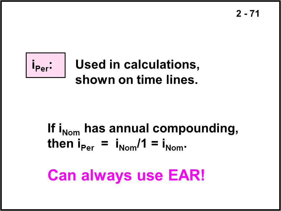 Can always use EAR! iPer: Used in calculations, shown on time lines.
