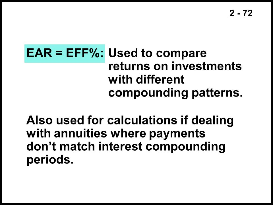 EAR = EFF%:. Used to compare. returns on investments. with different