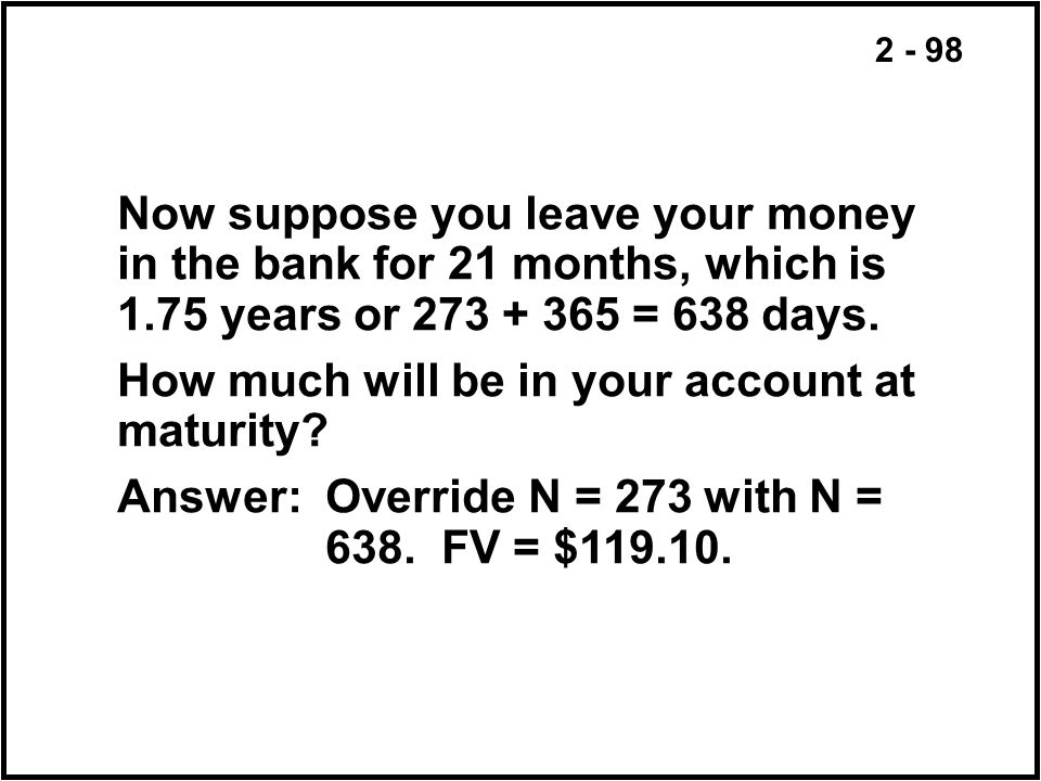 Now suppose you leave your money in the bank for 21 months, which is 1