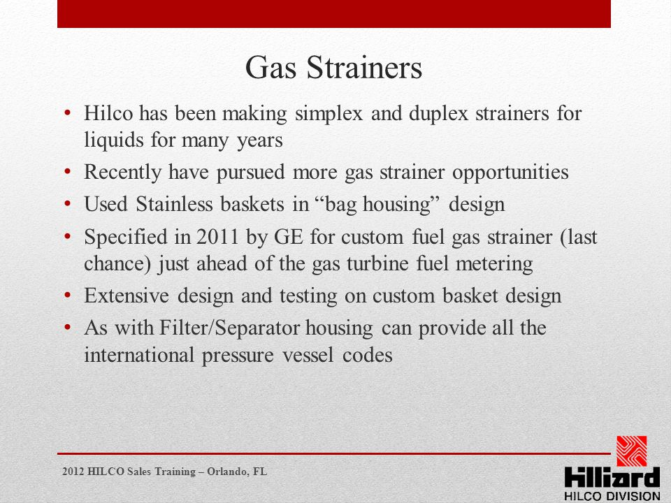 Gas Strainers Hilco has been making simplex and duplex strainers for liquids for many years. Recently have pursued more gas strainer opportunities.