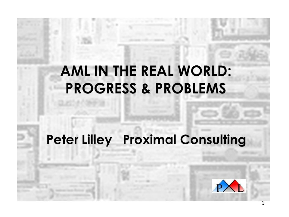 AML IN THE REAL WORLD: PROGRESS & PROBLEMS