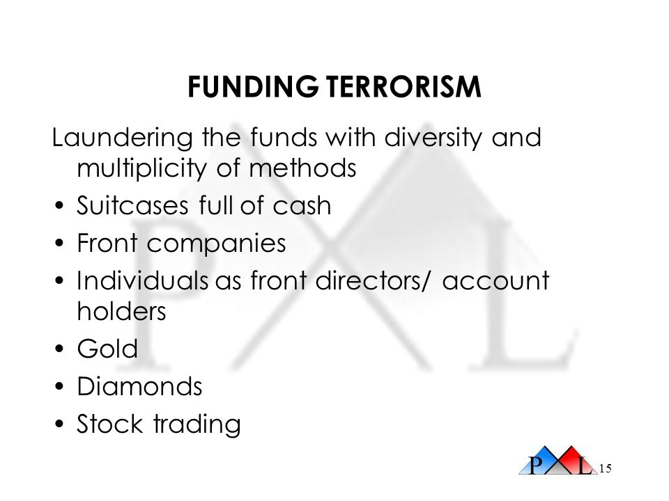 FUNDING TERRORISM Laundering the funds with diversity and multiplicity of methods. Suitcases full of cash.