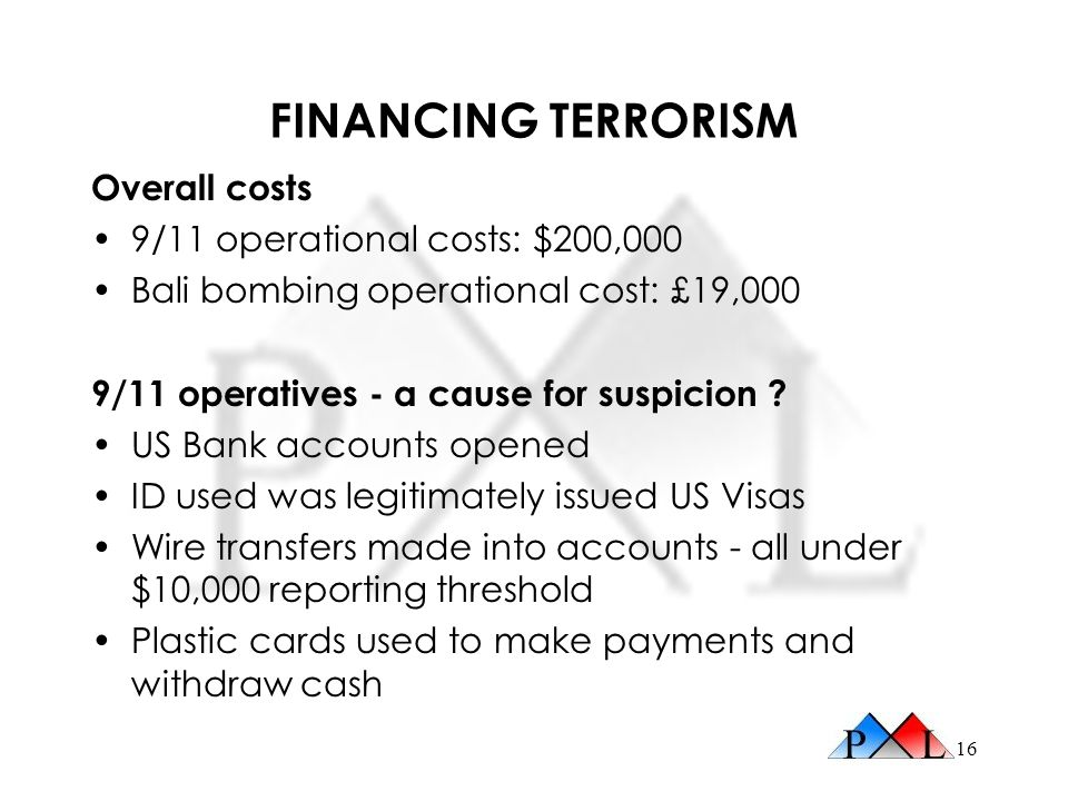 FINANCING TERRORISM Overall costs 9/11 operational costs: $200,000