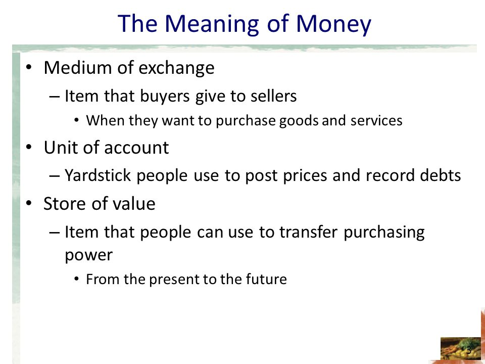 The Meaning of Money Medium of exchange Unit of account Store of value